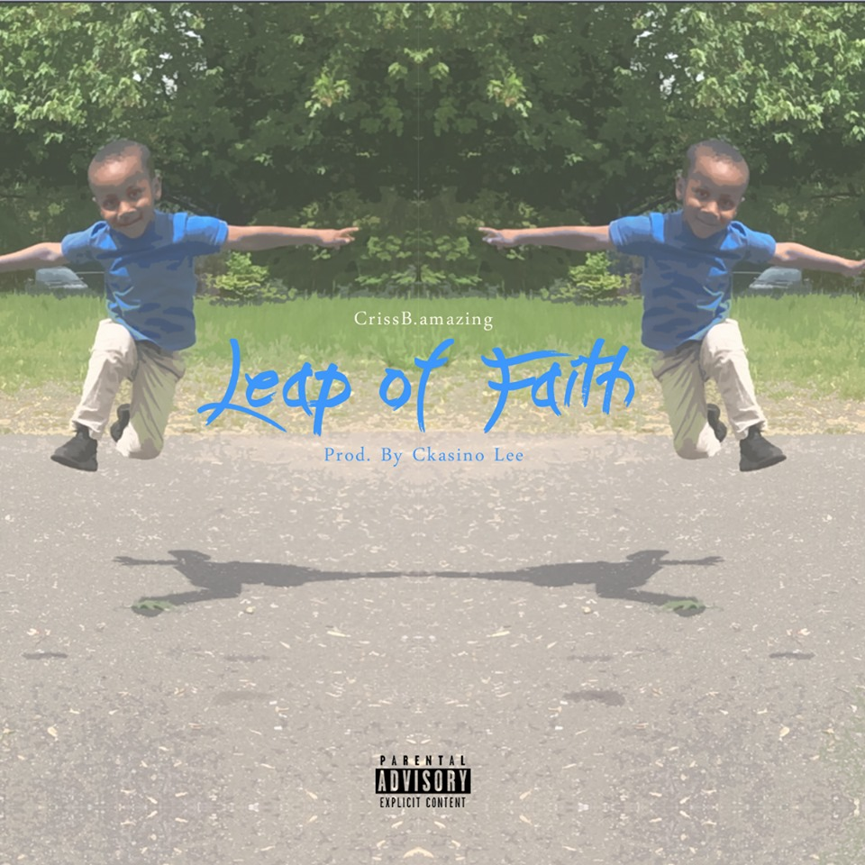 Listen Now: CrissB.amazing - Leap Of Faith [prod. Ckasino Lee]
