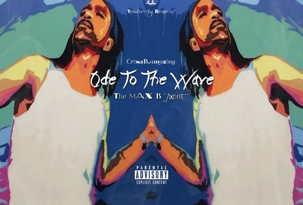 Listen Now: CrissB.amazing - Ode To The Wave (The Max B Joint)