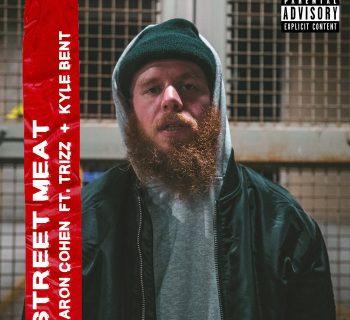Listen Now: Aaron Cohen - Street Meat (feat. Trizz & Kyle Bent) [prod. DJ J Hart]
