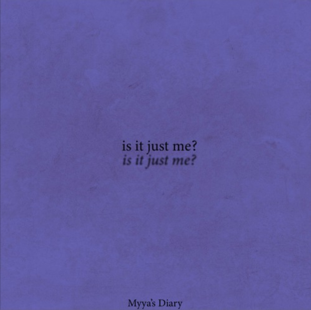 Listen Now: Myya's Diary - Is It Just Me?