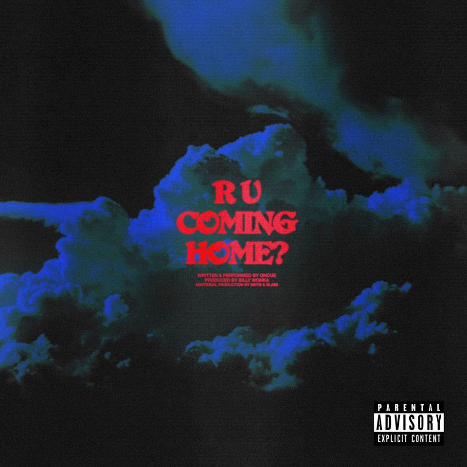 Watch Now: OnCue - R U Coming Home? [prod. Billy Wonka, MNYS & Gla$s]