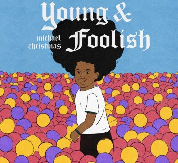 Listen Now: Michael Christmas - Young & Foolish [prod. Playa Haze] x Little Bit O' Weed [prod. Deezy Pinder]