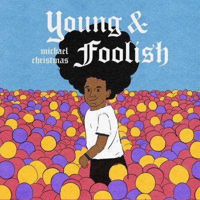 Listen Now: Michael Christmas - Young & Foolish [prod. Playa Haze] x Little Bit O' Weed [prod. Deezy Pinder]