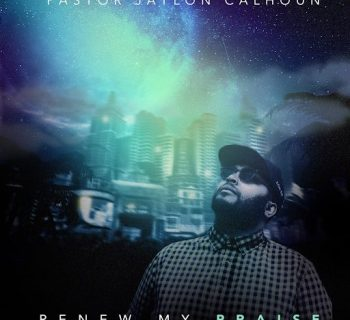 Pastor Jaylon Calhoun Releases Heavenly Track