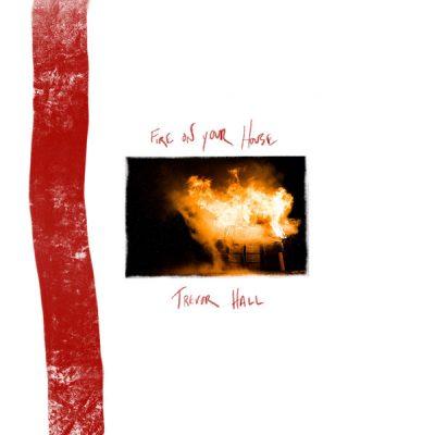 Listen Now: Trevor Hall - Fire On Your House